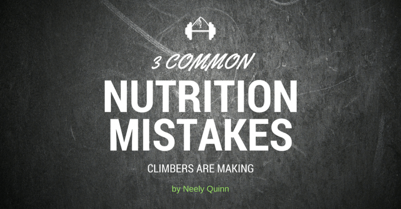 3 Common Nutrition Mistakes Climbers Are Making