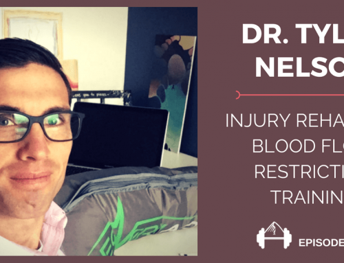 TBP 084 :: Dr. Tyler Nelson on Injury Rehab and Blood Flow Restriction Training