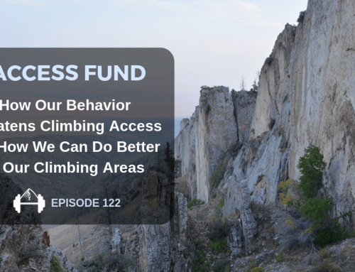 TBP 122 :: The Access Fund – How Our Behavior Threatens Climbing Access and How We Can Do Better